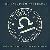 Libra (The Astrological Sound Vibrations) (24 bit remastered) by The Paradigm Astrology
