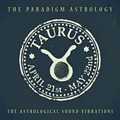 Taurus (The Astrological Sound Vibrations) (24 bit remastered) by The Paradigm Astrology