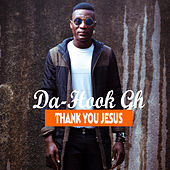 Thank You Jesus by Da-Hook Gh
