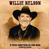 Is There Something on Your Mind de Willie Nelson