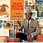 A Mis Amigos! (Remastered) by Nat King Cole