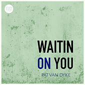 Waitin' on You by Pat Van Dyke