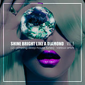 Shine Bright Like A Diamond, Vol. 3 (25 Glittering Deep-House Tunes) - EP by Various Artists