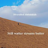 Still Watter Streams Butter by Diversified Abdominals