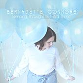 Sleeping Through the Hard Times by Bernadette Connors
