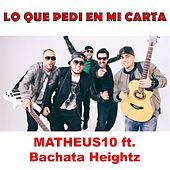 Lo Que Pedi En Mi Carta (feat. Bachata Heightz) by Matheus 10