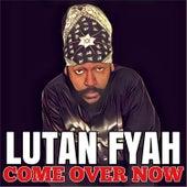 Come over Now by Lutan Fyah
