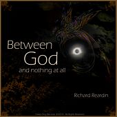 Between God and Nothing at All by Rich Reardin
