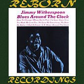 Blues Around the Clock (HD Remastered) by Jimmy Witherspoon