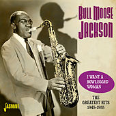 I Want a Bowlegged Woman (The Greatest Hits 1945-1955) von Bull Moose Jackson