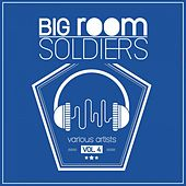 Big Room Soldiers, Vol. 4 by Various Artists