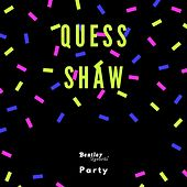 Party by Quess Shaw