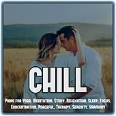 Chill: Piano for Yoga, Meditation, Study, Relaxation, Sleep, Focus, Concentration, Peaceful, Therapy, Serenity, Harmony by Various Artists