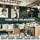 Piano for Relaxation: Yoga, Meditation, Study, Sleep, Focus, Peaceful, Therapy, Serenity, Harmony, Dreams, Happy Life by Various Artists