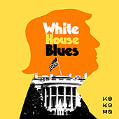 White House Blues by Kokomo