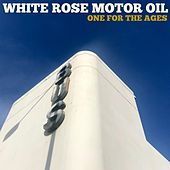 One for the Ages de White Rose Motor Oil
