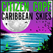 Caribbean Skies by Citizen Cope