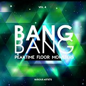 Bang Bang, Vol. 4 (Peaktime Floor Monsters) de Various Artists