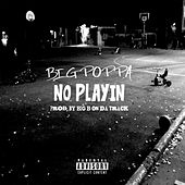 No Playin by Big Poppa