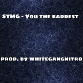You The Baddest by Stmg