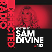 Defected Radio Episode 153 (hosted by Sam Divine) de Defected Radio