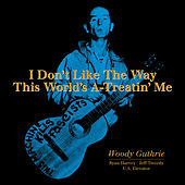 I Don't Like The Way This World's A-Treatin' Me by Various Artists