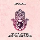 I Gotta Let U Go (Bart B More Remix) by Dominica