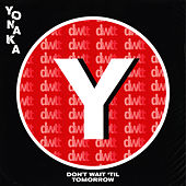 Don't Wait 'Til Tomorrow by Yonaka