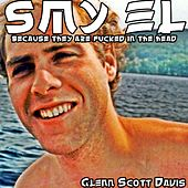 Smy El Because They Are Fucked in the Head by Glenn Scott Davis