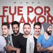 Fue Por Tu Amor by Wamba
