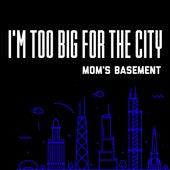 I'm Too Big For The City de Mom's Basement