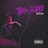Too Late by Notion