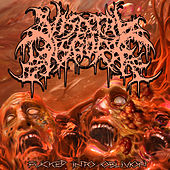 Fucked into Oblivion by Visceral Disgorge