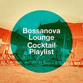 Bossanova Lounge Cocktail Playlist by Various Artists