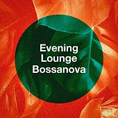 Evening Lounge Bossanova by Various Artists