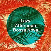 Lazy Afternoon Bossa Nova by Various Artists
