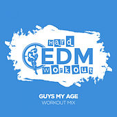 Guys My Age by Hard EDM Workout