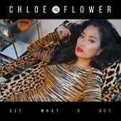 Get What U Get von Chloe Flower