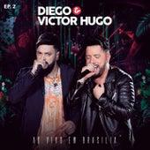 Diego & Victor Hugo Ao Vivo em Brasília - EP2 de Diego & Victor Hugo