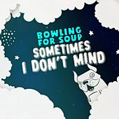 Sometimes I Don't Mind by Bowling For Soup