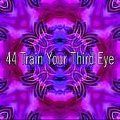 44 Train Your Third Eye von Meditación Música Ambiente