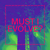 Must I Evolve? by Jarvis