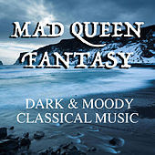 Mad Queen Fantasy Dark & Moody Classical Music de Various Artists