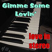 Gimme Some Lovin' de Love In Stereo