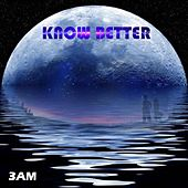 Know Better by 3am