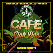 Café Club Dub - The Coolest Reggae Collection Ever de Various Artists