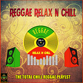 Reggae Relax and Chill - The Total Chill Reggae Playlist by Various Artists