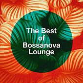 The Best of Bossanova Lounge by Various Artists