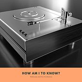 How am i to know? by Ambrose & His Orchestra