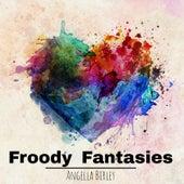 Froody Fantasies by Angella Birley